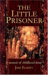 The Little Prisoner: A Memoir of Childhood Abuse - Jane Elliott