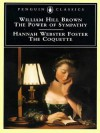 The Power of Sympathy and the Coquette - William Hill Brown, Hannah Webster Foster