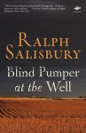 Blind Pumper at the Well: Poems from My 80th Year - Ralph Salisbury
