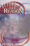 Beyond All Reason - Peggy J. Herring