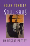 Soul Says: On Recent Poetry - Helen Vendler