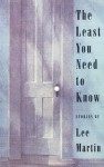The Least You Need to Know: Stories - Lee Martin, Amy Bloom