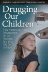 Drugging Our Children - Sharna Olfman, Robert W Todd, Brent Dean Robbins