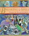 Breaking the Spell: Tales of Enchantment - Sally Grindley