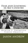 Fear and Loathing in Bat Country: Hunter S. Thompson Versus Dracula - Jason Andrew