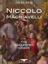 The Machiavelli Collection: The Prince, The Art of War, The Discourses, The History of Florence and more - Niccolò Machiavelli