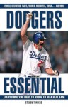 Dodgers Essential (Essential: Everything You Need to Know to be a Real Fan) - Steven Travers
