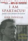I Am Spartacus!: Making a Film, Breaking the Blacklist - Kirk Douglas