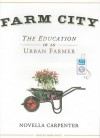 Farm City: The Education of an Urban Farmer - Novella Carpenter, Karen White