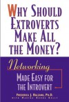 Why Should Extroverts Make All the Money?: Networking Made Easy for the Introvert - Frederica J. Balzano