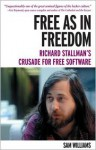 Free as in Freedom: Richard Stallman's Crusade for Free Software - Sam Williams