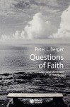 Questions of Faith: A Skeptical Affirmation of Christianity - Peter L. Berger