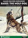 Baree the Wolf-Dog - James Oliver Curwood, Patrick Lawlor