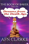 Dreams from the Death Age (The Book of Baker 1) - A.F.N. Clarke