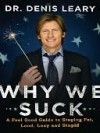 Why We Suck: A Feel Good Guide to Staying Fat, Loud, Lazy and Stupid - Denis Leary