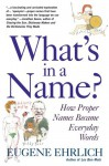 What's in a Name?: How Proper Names Became Everday Words - Eugene Ehrlich