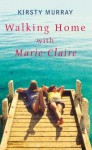 Walking Home with Marie-Claire - Kirsty Murray