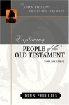 Exploring People of the Bible: Exploring People of the Old Testament (John Phillips Bible Characters Series) - John Phillips