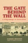 The Gate Behind the Wall - Samuel C. Heilman
