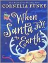 When Santa Fell to Earth - Cornelia Funke, Oliver Latsch, Paul Howard