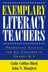Exemplary Literacy Teachers: Promoting Success for All Children in Grades K-5 - Cathy Collins Block, John N. Mangieri