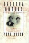Indiana Gothic: A Story of Adultery and Murder in an American Family - Pope Brock