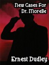 New Cases for Dr. Morelle: Classic Crime Stories - Ernest Dudley