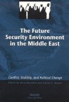 The Future Security Environment in the Middle East: Conflict, Stability, and Political Change - Nora Bensahel