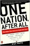 One Nation after All: What Middle Class Americans Really Think About God, Country, Family, Racism, Welfare, Immigration, Homosexuality, Work, The Right, The Left, and Each Other - Alan Wolfe