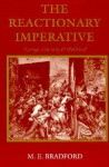The Reactionary Imperative: Essays Literary and Political - M.E. Bradford