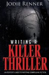Writing a Killer Thriller: - An Editor's Guide to Writing Compelling Fiction: 2 - Jodie Renner
