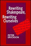 Rewriting Shakespeare, Rewriting Ourselves - Peter Erickson