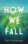 How We Fall - Kate Brauning