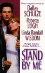 Stand By Me (By Request) - Dallas Schulze, Roberta Leigh, Linda Randall Wisdom