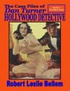 The Case Files Of Dan Turner Hollywood Detective - Robert Leslie Bellem