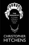 The Monarchy: A Critique of Britain's Favourite Fetish - Christopher Hitchens