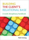 Building the Client's Relational Base: A Multi-Disciplinary Handbook - Mark Furlong
