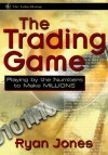 The Trading Game: Playing by the Numbers to Make Millions - Ryan Jones