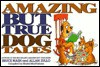 Amazing But True Dog Tales - Bruce Nash