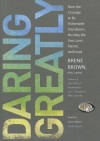Daring Greatly: How the Courage to Be Vulnerable Transforms the Way We Live, Love, Parent, and Lead - Brené Brown, Karen White