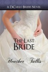 The Last Bride (DiCarlo Brides) - Heather Tullis