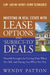 """Investing in Real Estate With Lease Options and """"Subject-To"""" Deals : Powerful Strategies for Getting More When You Sell, and Paying Less When You Buy - Wendy Patton"""