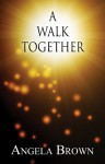 A Walk Together - Angela Brown