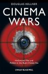 Cinema Wars: Hollywood Film and Politics in the Bush-Cheney Era - Douglas M. Kellner