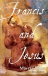 Francis and Jesus - Murray Bodo
