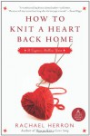 How to Knit a Heart Back Home: A Cypress Hollow Yarn (Cypress Hollow Yarns) - Rachael Herron