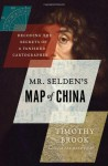Mr. Selden's Map of China: Decoding the Secrets of a Vanished Cartographer - Timothy Brook