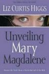 Unveiling Mary Magdalene - Liz Curtis Higgs