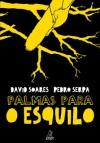 Palmas para o Esquilo - David Soares, Pedro Serpa