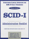 Structured Clinical Interview for Dsm-IV (R) Axis I Disorders (Scid-I), Clinician Version, Administration Booklet - Michael B. First, Miriam Gibbon, Robert L. Spitzer